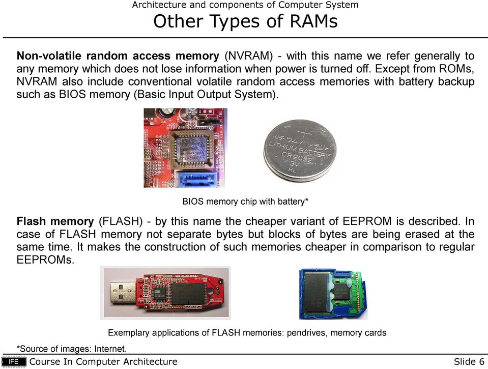 BIOS memory chip with battery* Flash memory (FLASH) - by this name the cheaper variant of EEPROM is described.