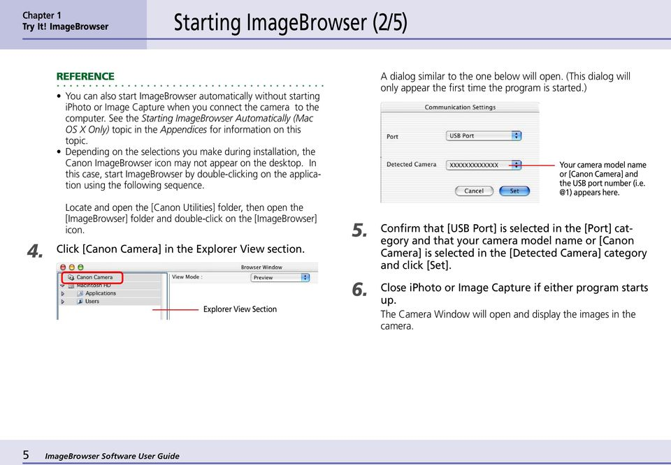 Depending on the selections you make during installation, the Canon ImageBrowser icon may not appear on the desktop.