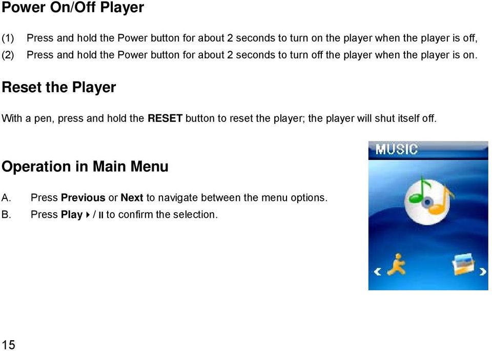 Reset the Player With a pen, press and hold the RESET button to reset the player; the player will shut itself off.