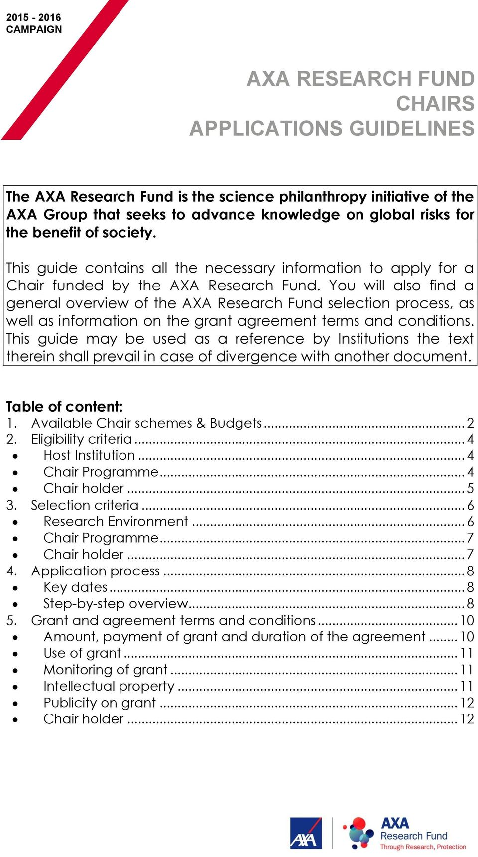 You will also find a general overview of the AXA Research Fund selection process, as well as information on the grant agreement terms and conditions.