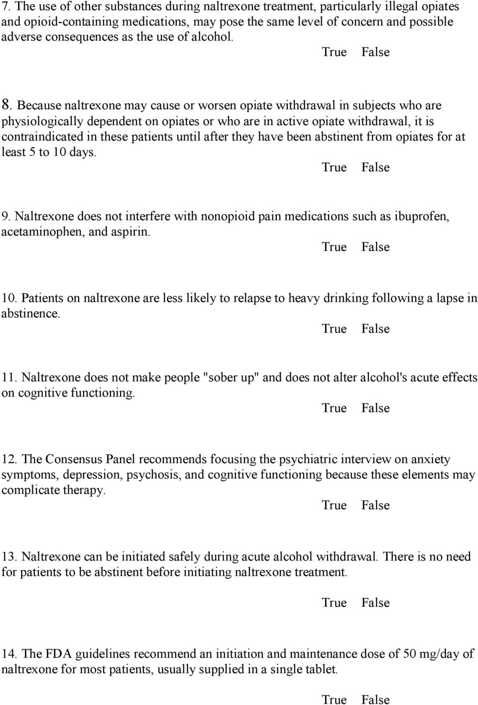 Because naltrexone may cause or worsen opiate withdrawal in subjects who are physiologically dependent on opiates or who are in active opiate withdrawal, it is contraindicated in these patients until