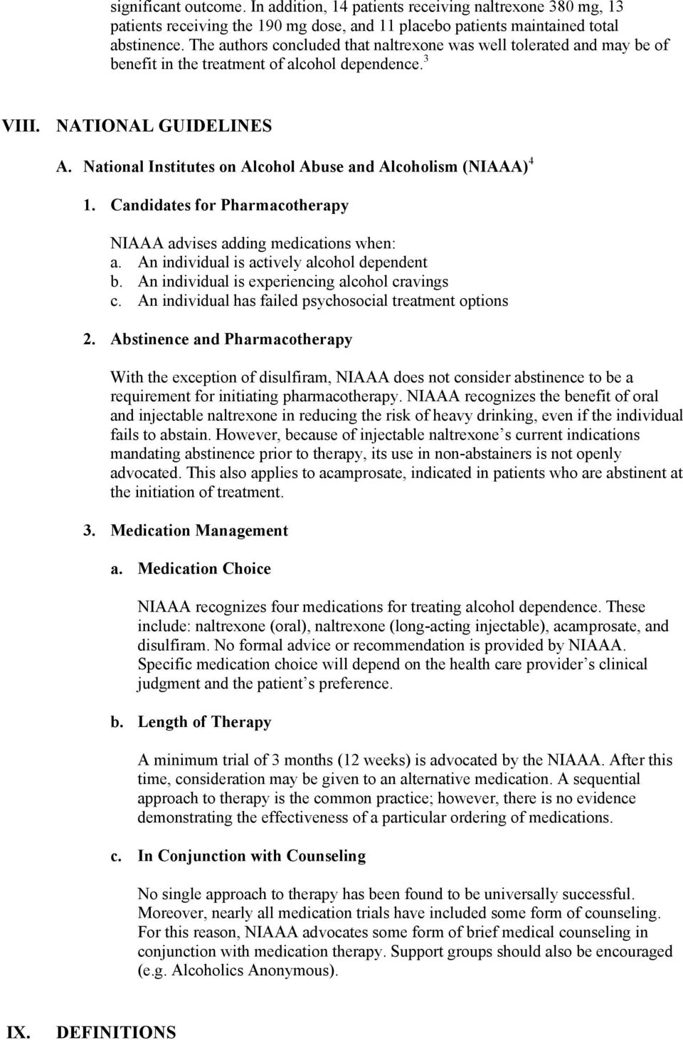 National Institutes on Alcohol Abuse and Alcoholism (NIAAA) 4 1. Candidates for Pharmacotherapy NIAAA advises adding medications when: a. An individual is actively alcohol dependent b.