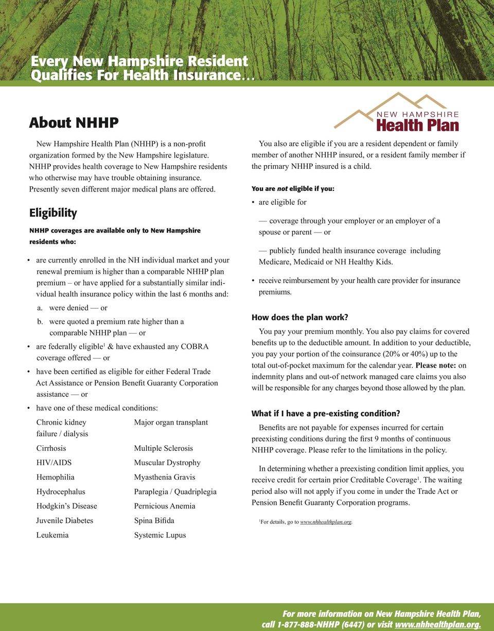 Eligibility NHHP coverages are available only to New Hampshire residents who: are currently enrolled in the NH individual market and your renewal premium is higher than a comparable NHHP plan premium