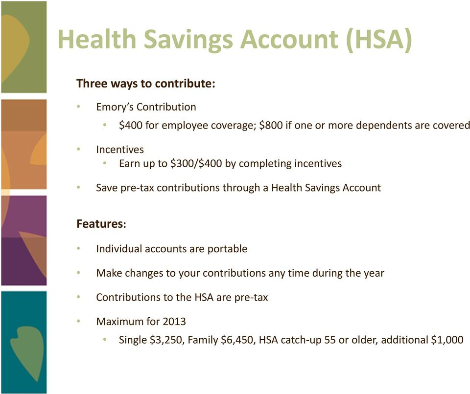 Savings Account Features: Individual accounts are portable Make changes to your contributions any time during the year