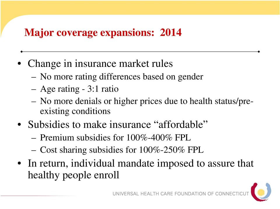 conditions Subsidies to make insurance affordable Premium subsidies for 100%-400% FPL Cost sharing