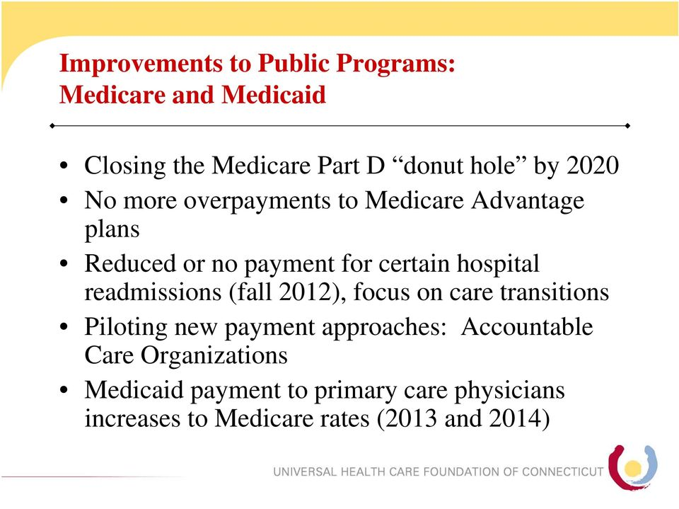 readmissions (fall 2012), focus on care transitions Piloting new payment approaches: Accountable