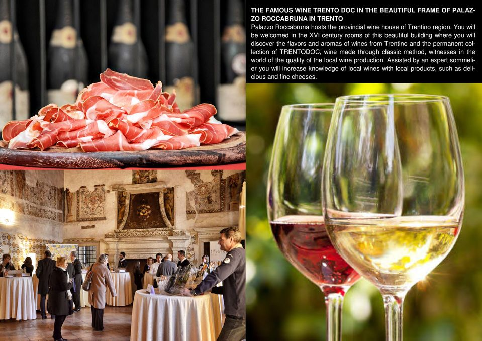 You will be welcomed in the XVI century rooms of this beautiful building where you will discover the flavors and aromas of wines from Trentino