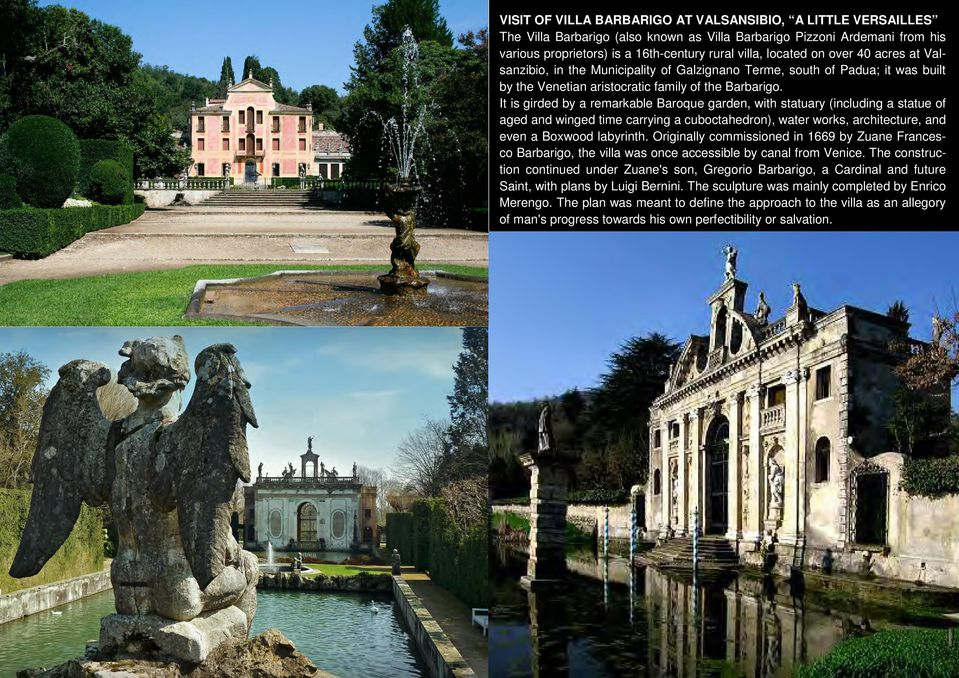 It is girded by a remarkable Baroque garden, with statuary (including a statue of aged and winged time carrying a cuboctahedron), water works, architecture, and even a Boxwood labyrinth.