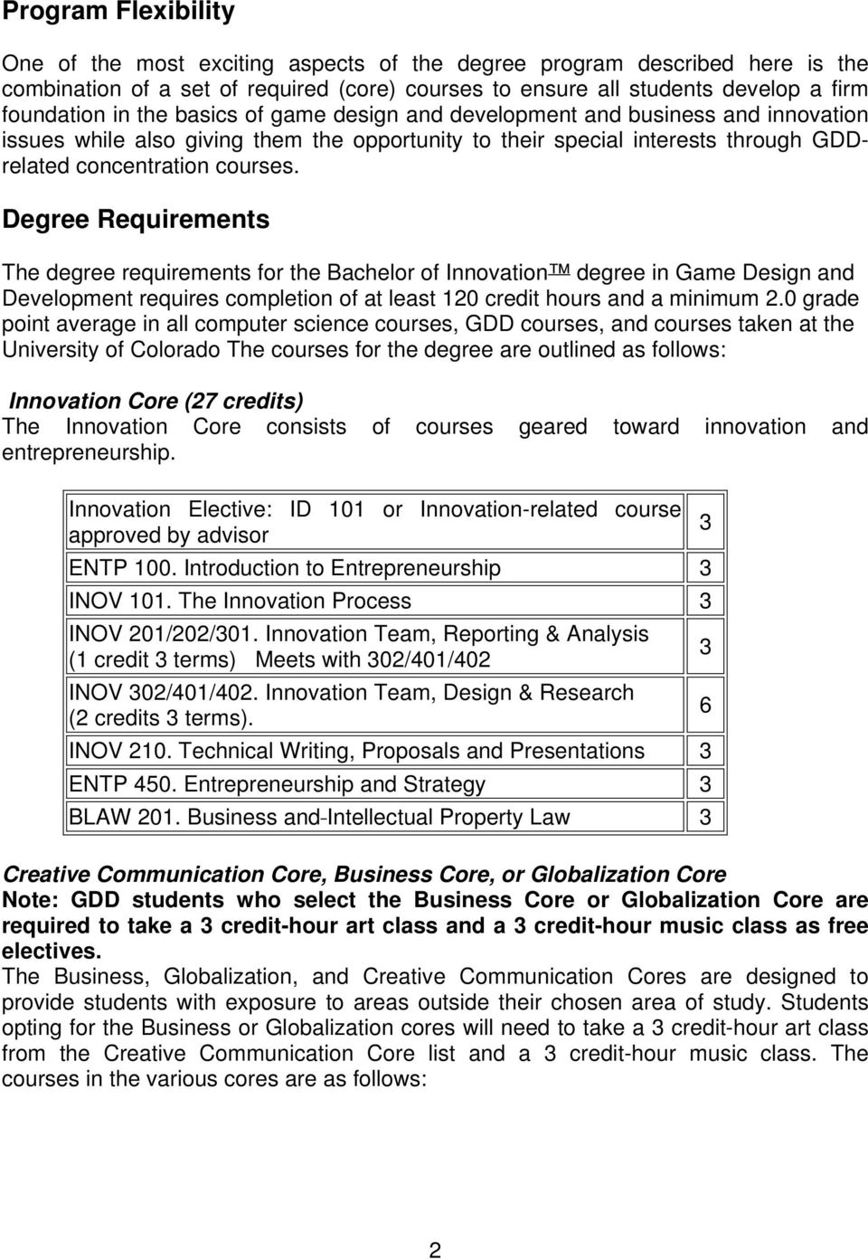 Degree Requirements The degree requirements for the Bachelor of Innovation degree in Game Design and Development requires completion of at least 120 credit hours and a minimum 2.