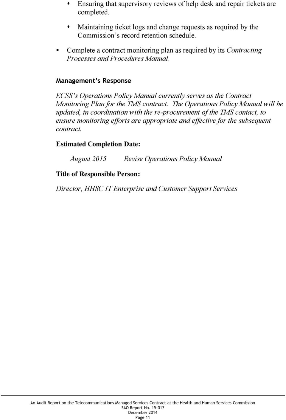Management s Response ECSS s Operations Policy Manual currently serves as the Contract Monitoring Plan for the TMS contract.