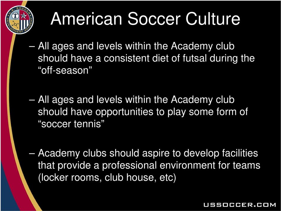 should have opportunities to play some form of soccer tennis Academy clubs should aspire to