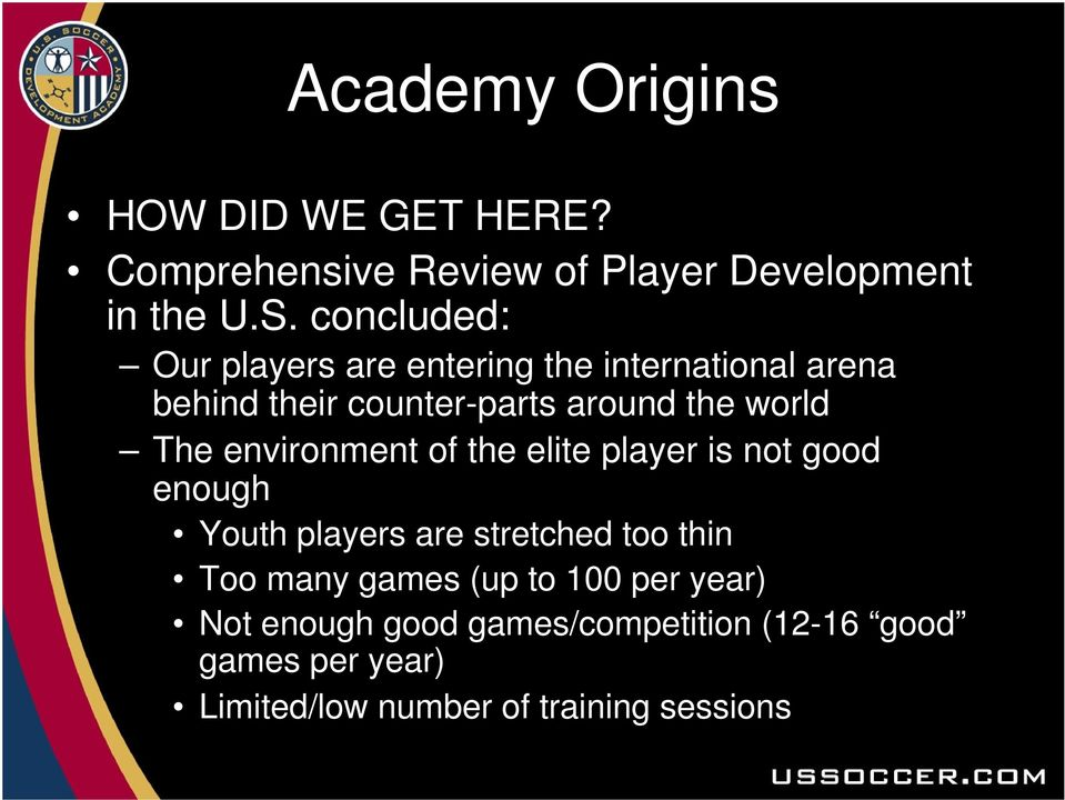 The environment of the elite player is not good enough Youth players are stretched too thin Too many games