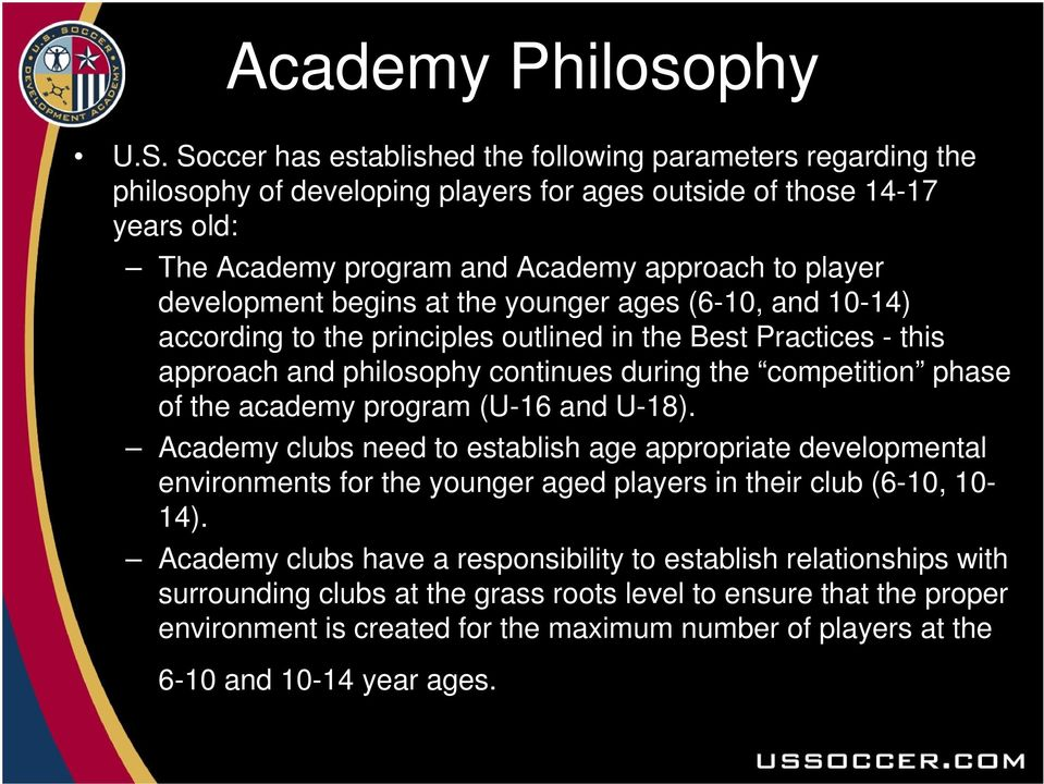 development begins at the younger ages (6-10, and 10-14) according to the principles outlined in the Best Practices - this approach and philosophy continues during the competition phase of the