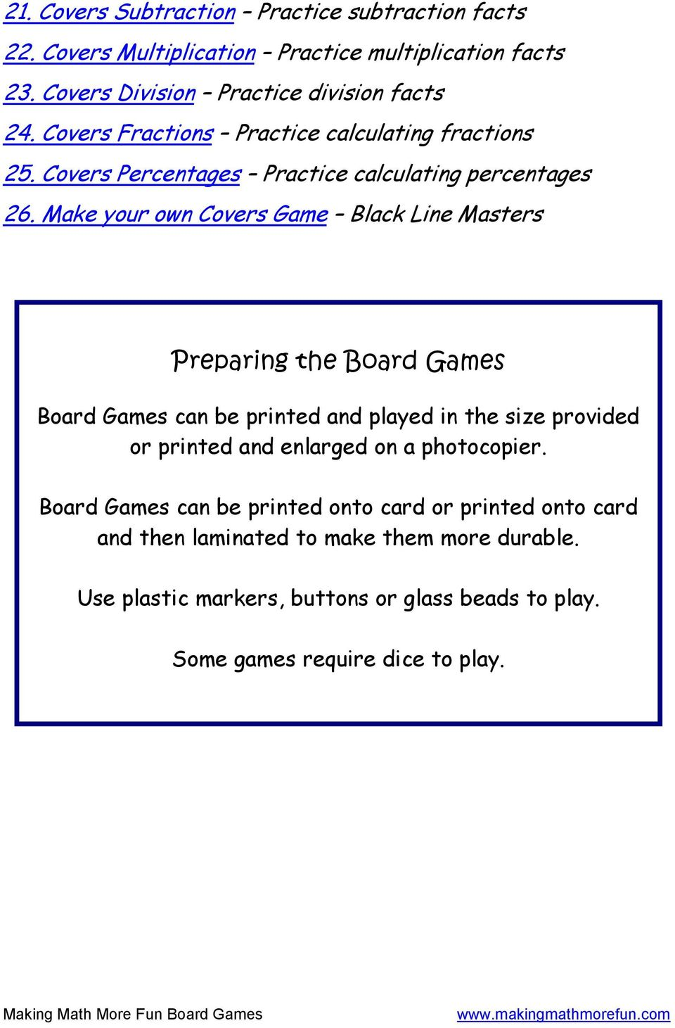 Make your own Covers Game Black Line Masters Preparing the Board Games Board Games can be printed and played in the size provided or printed and enlarged