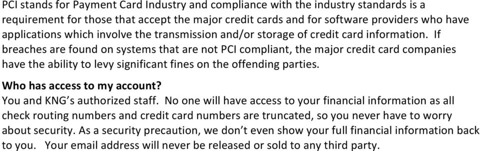 If breaches are found on systems that are not PCI compliant, the major credit card companies have the ability to levy significant fines on the offending parties. Who has access to my account?