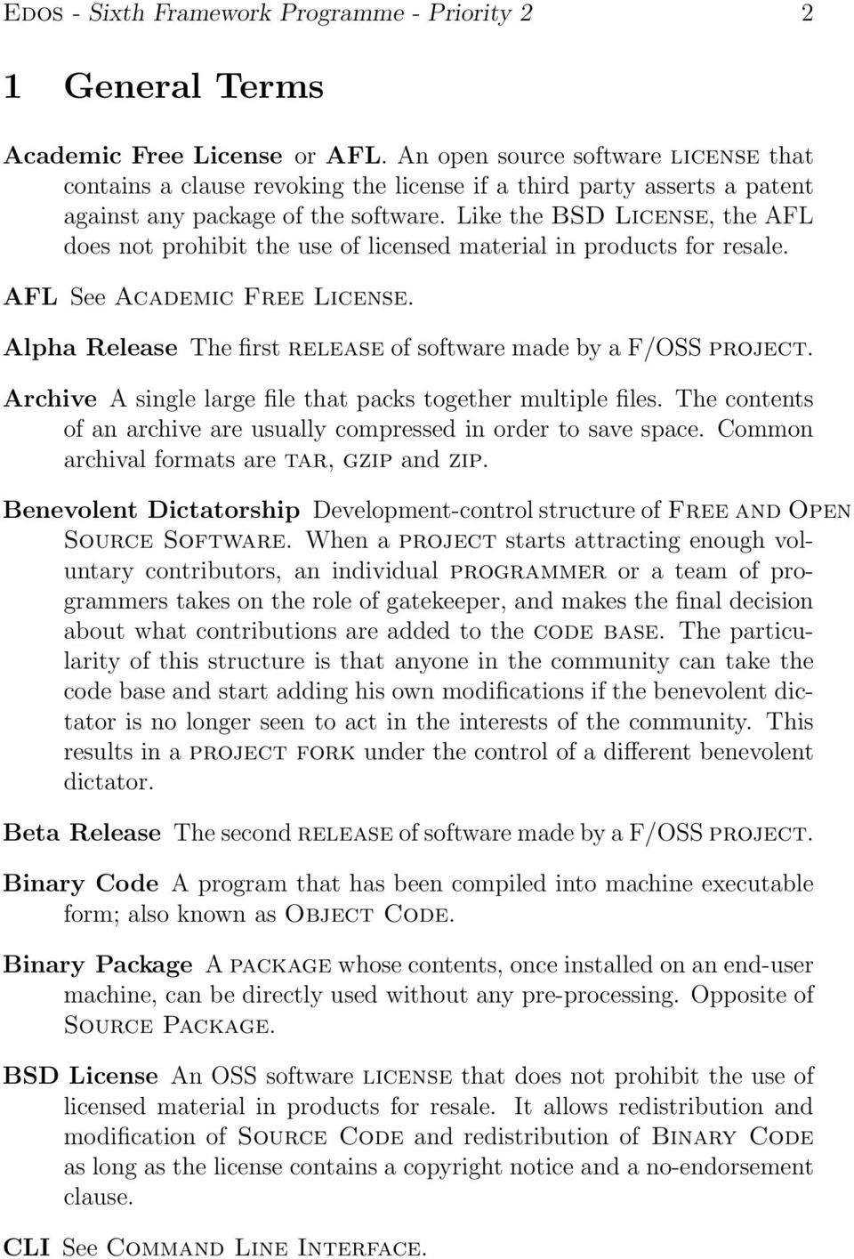Like the BSD License, the AFL does not prohibit the use of licensed material in products for resale. AFL See Academic Free License. Alpha Release The first release of software made by a F/OSS project.