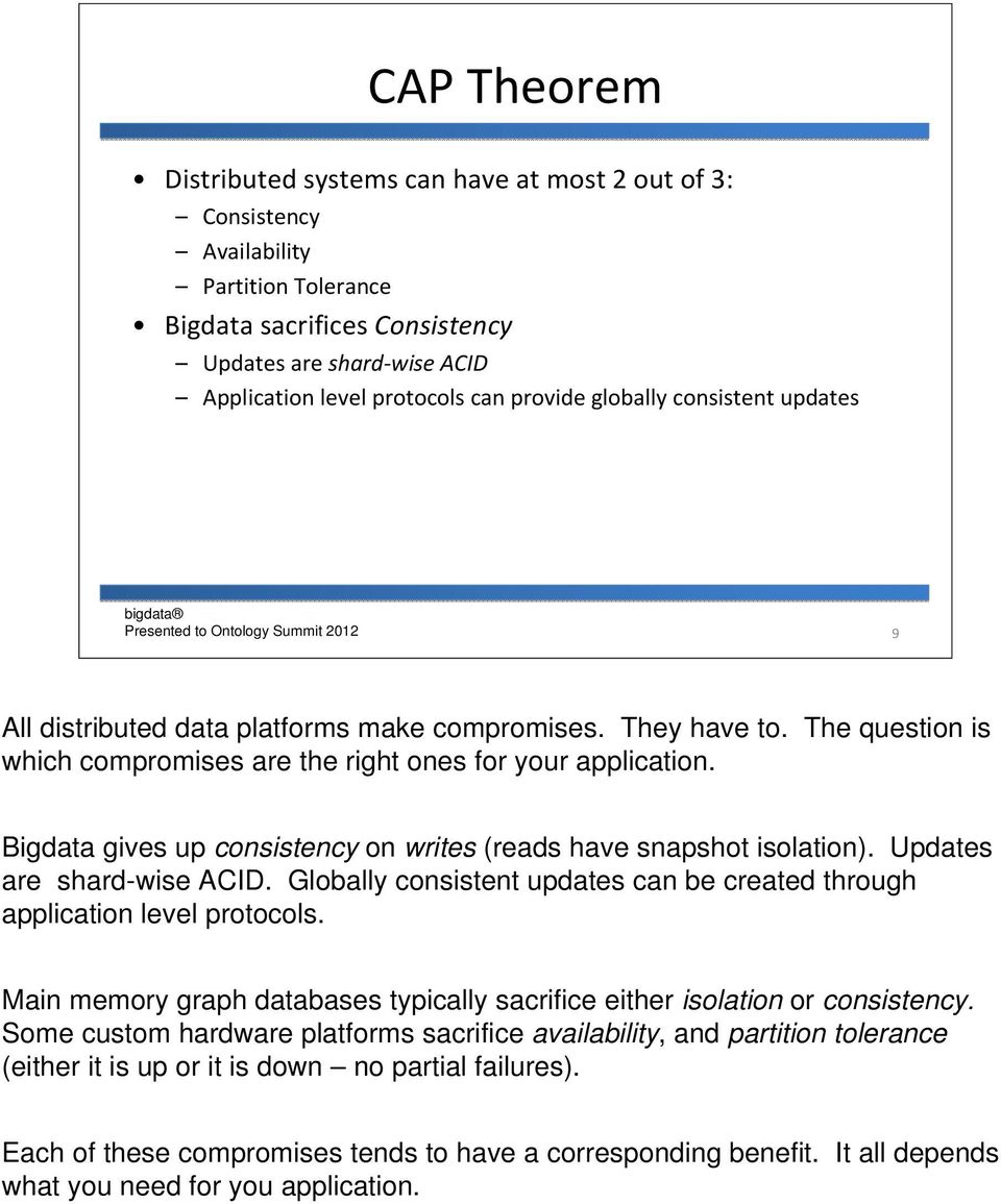 Bigdata gives up consistency on writes (reads have snapshot isolation). Updates are shard-wise ACID. Globally consistent updates can be created through application level protocols.