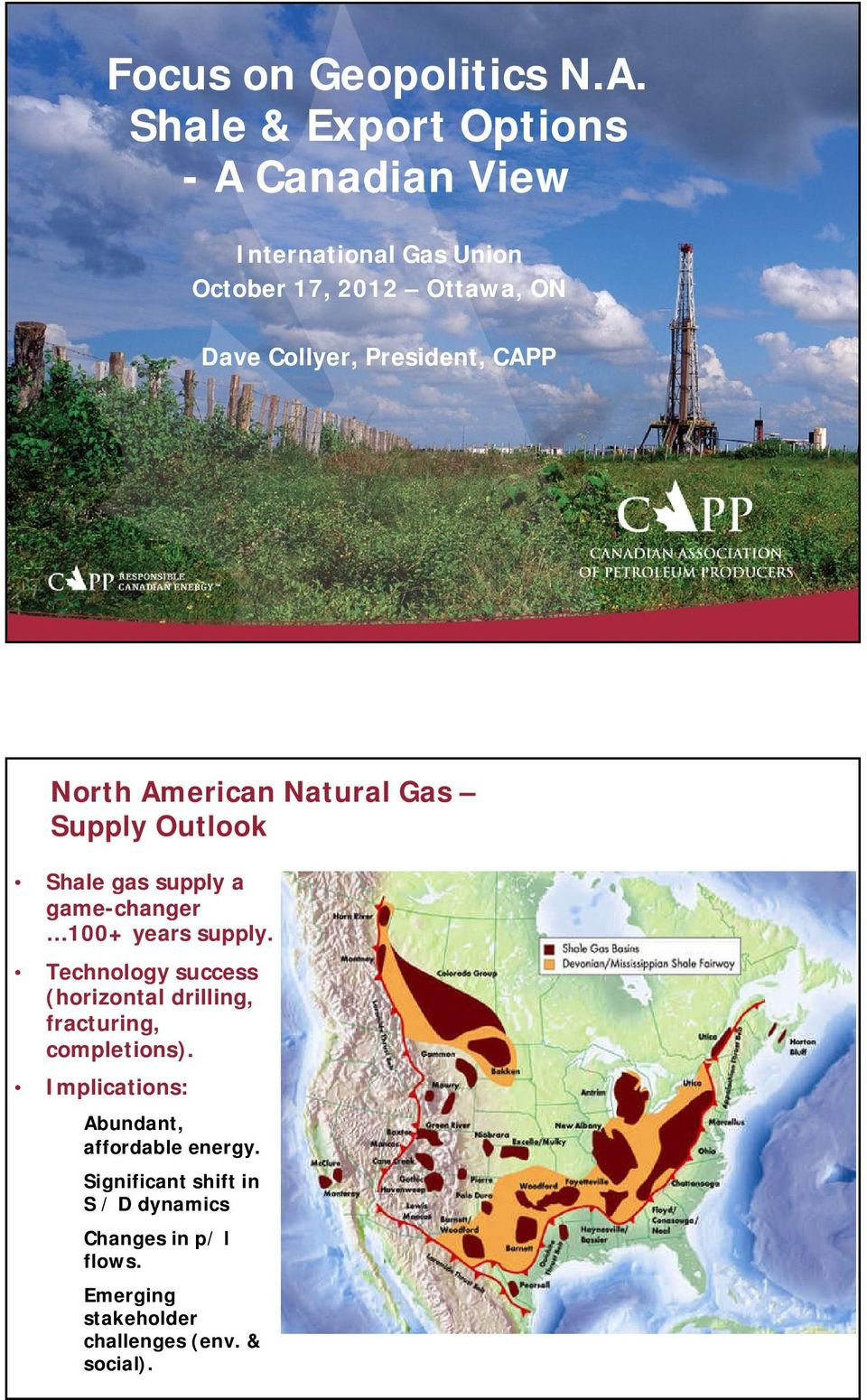 President, CAPP North American Natural Gas Supply Outlook Shale gas supply a game-changer 100+ years supply.