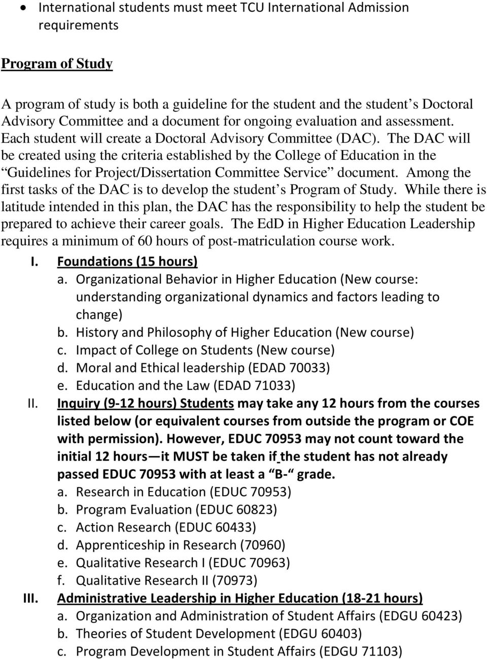 The DAC will be created using the criteria established by the College of Education in the Guidelines for Project/Dissertation Committee Service document.