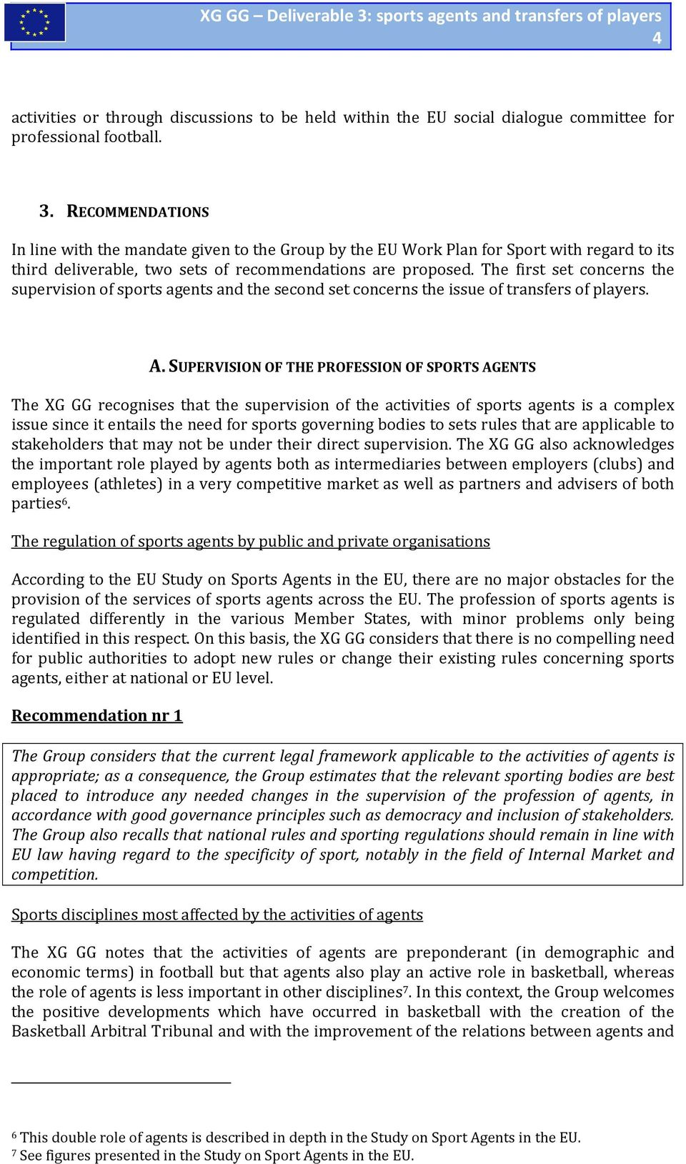 The first set concerns the supervision of sports agents and the second set concerns the issue of transfers of players. A.
