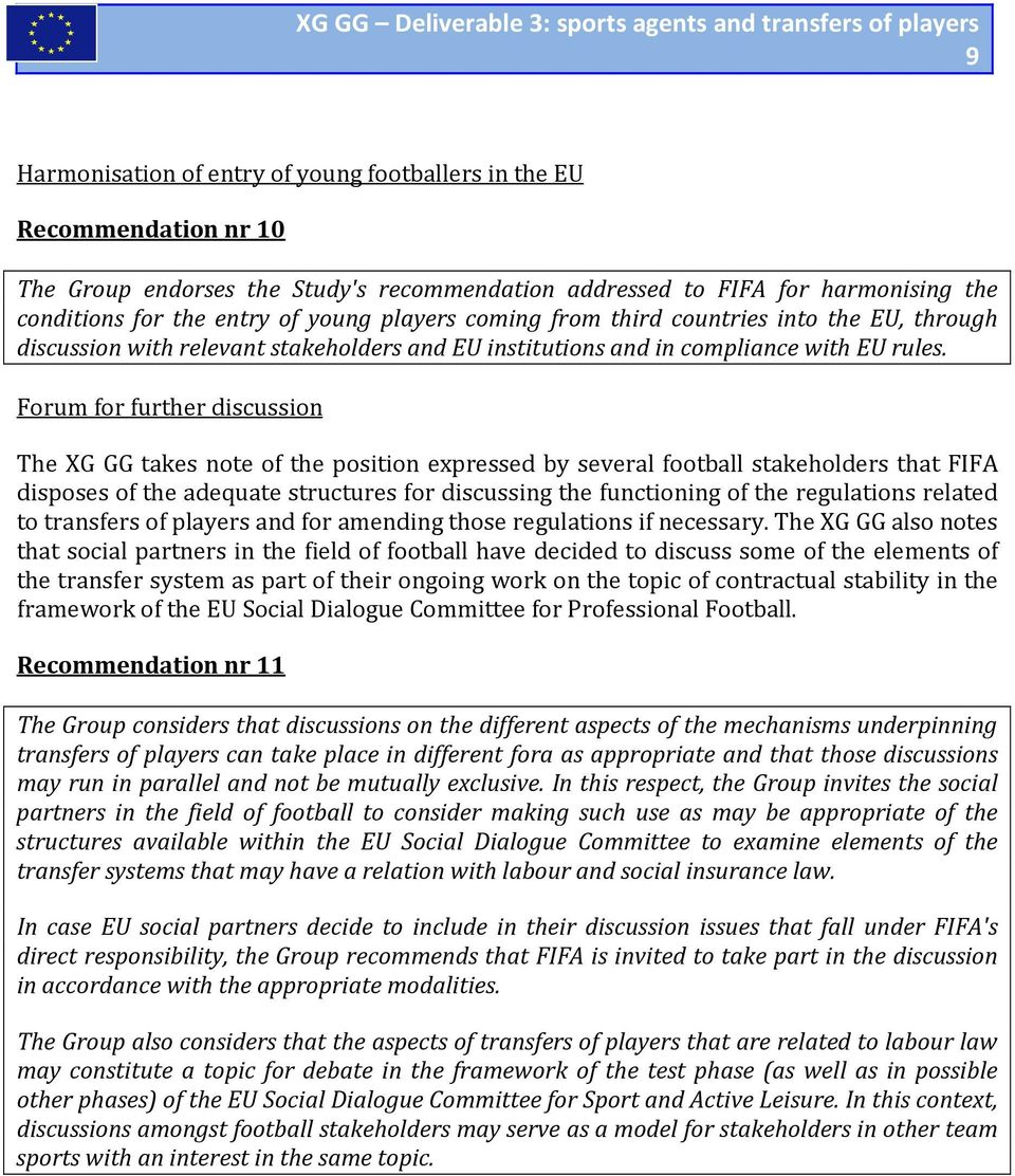 Forum for further discussion The XG GG takes note of the position expressed by several football stakeholders that FIFA disposes of the adequate structures for discussing the functioning of the