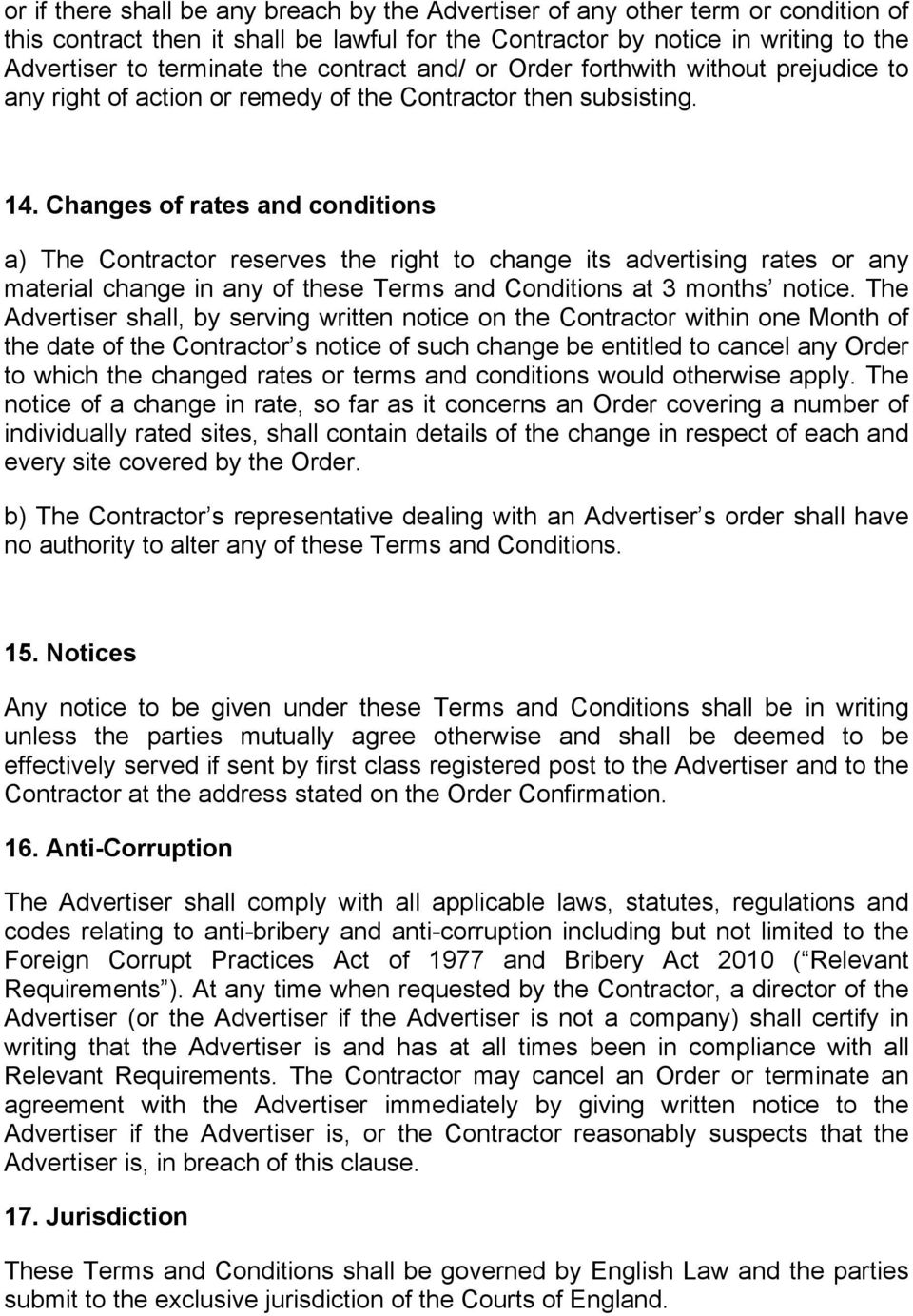Changes of rates and conditions a) The Contractor reserves the right to change its advertising rates or any material change in any of these Terms and Conditions at 3 months notice.