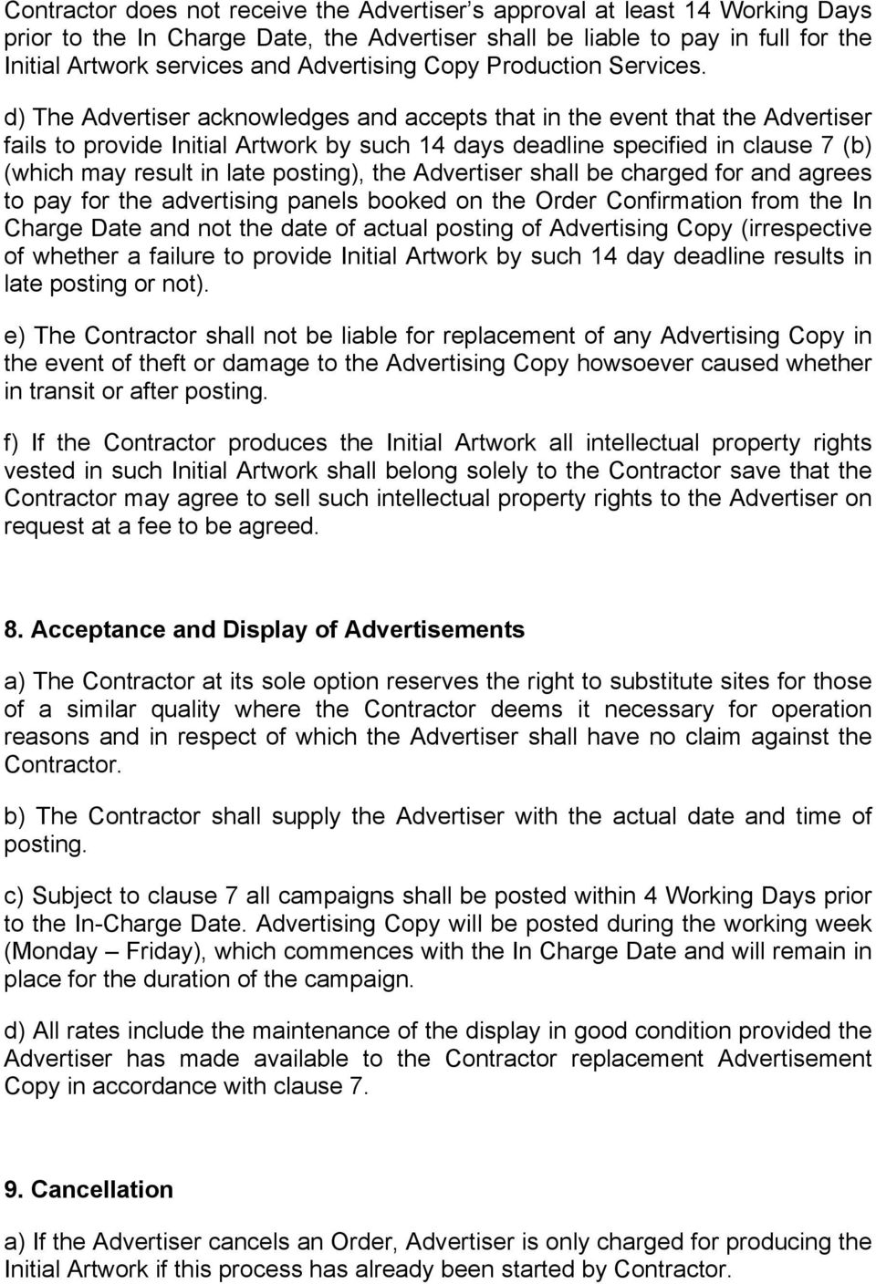 d) The Advertiser acknowledges and accepts that in the event that the Advertiser fails to provide Initial Artwork by such 14 days deadline specified in clause 7 (b) (which may result in late