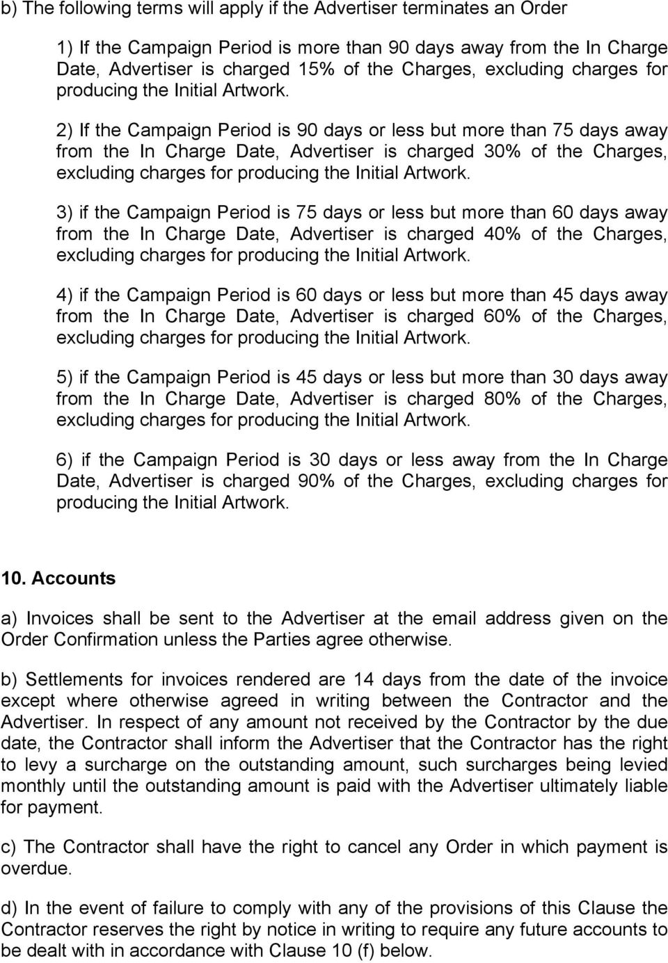 2) If the Campaign Period is 90 days or less but more than 75 days away from the In Charge Date, Advertiser is charged 30% of the Charges,  3) if the Campaign Period is 75 days or less but more than