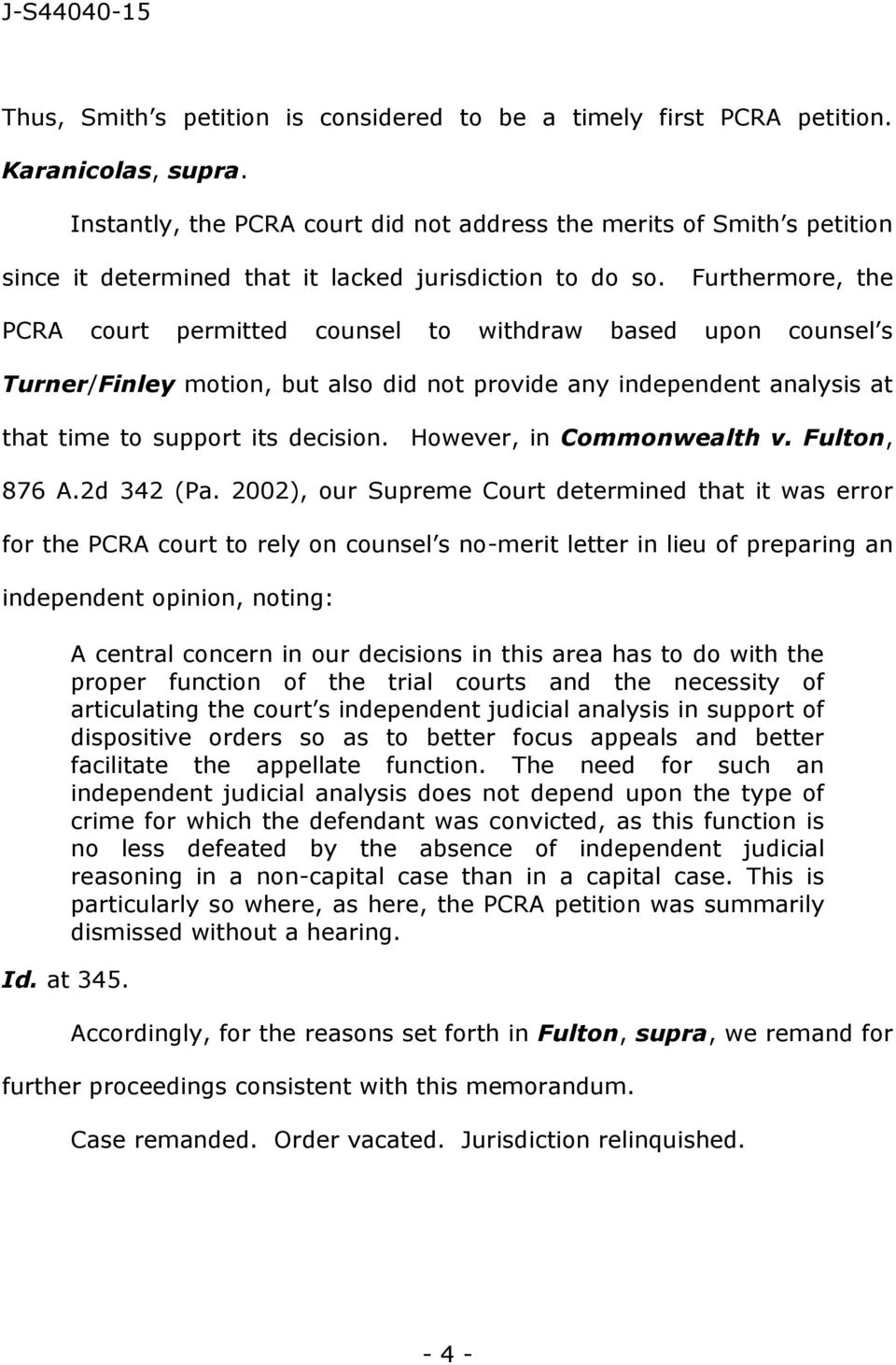 Furthermore, the PCRA court permitted counsel to withdraw based upon counsel s Turner/Finley motion, but also did not provide any independent analysis at that time to support its decision.