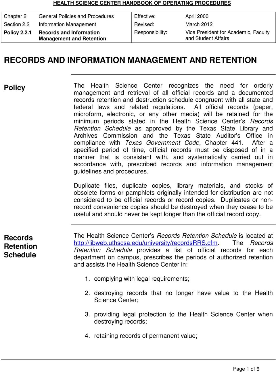 All official records (paper, microform, electronic, or any other media) will be retained for the minimum periods stated in the Health Science Center s Records Retention Schedule as approved by the