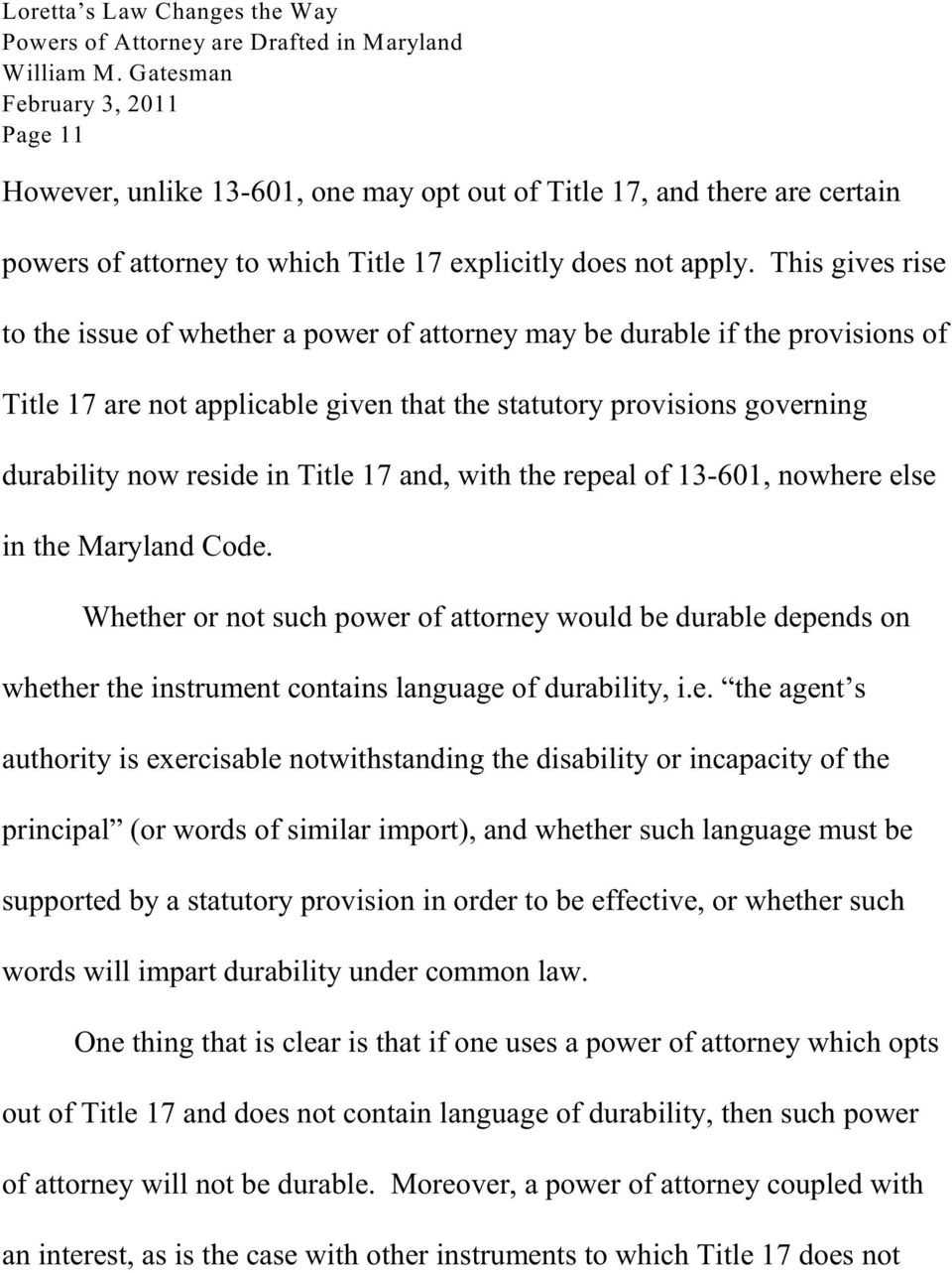 Title 17 and, with the repeal of 13-601, nowhere else in the Maryland Code. Whether or not such power of attorney would be durable depends on whether the instrument contains language of durability, i.
