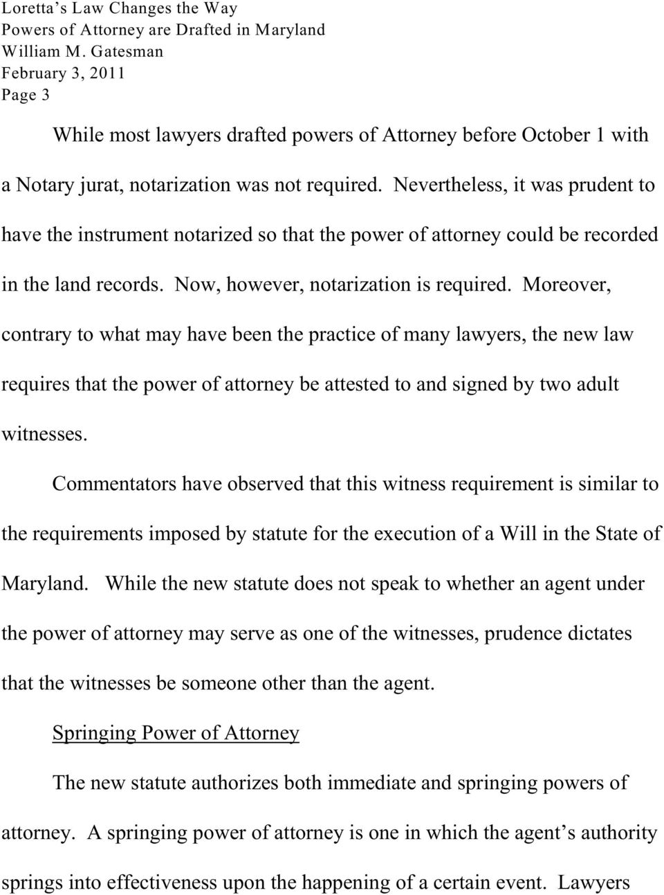 Moreover, contrary to what may have been the practice of many lawyers, the new law requires that the power of attorney be attested to and signed by two adult witnesses.