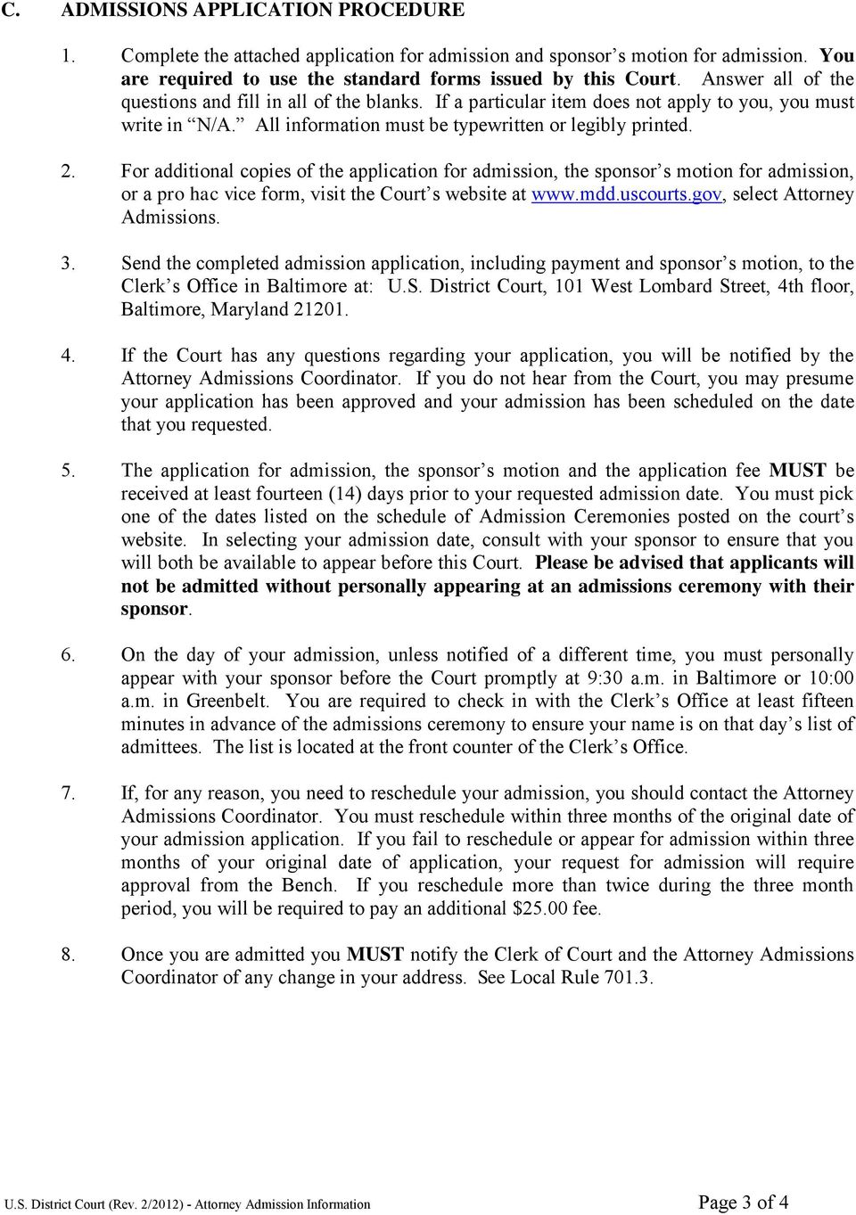 For additional copies of the application for admission, the sponsor s motion for admission, or a pro hac vice form, visit the Court s website at www.mdd.uscourts.gov, select Attorney Admissions. 3.