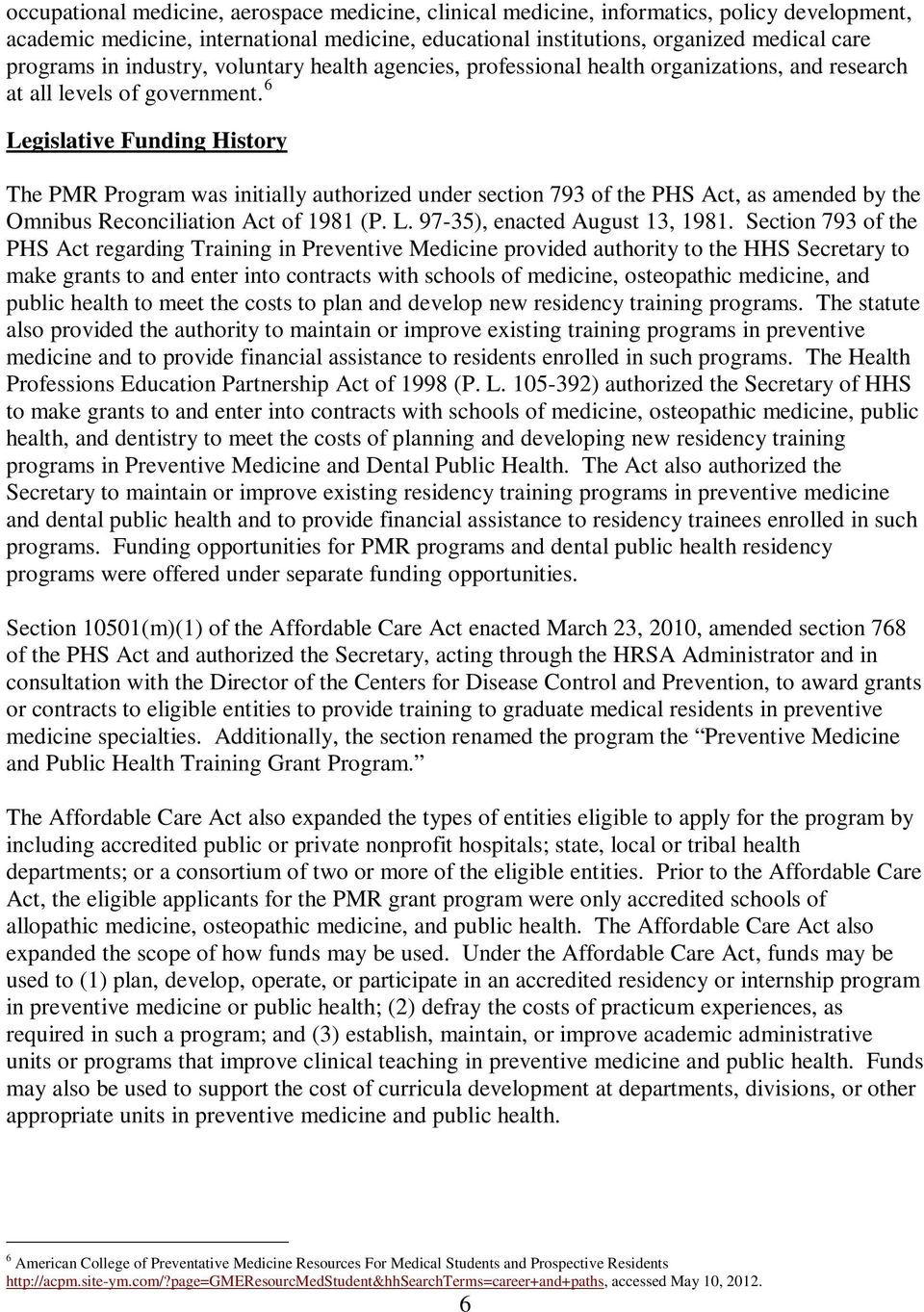 6 Legislative Funding History The PMR Program was initially authorized under section 793 of the PHS Act, as amended by the Omnibus Reconciliation Act of 1981 (P. L. 97-35), enacted August 13, 1981.