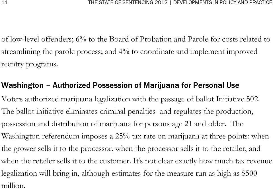 The ballot initiative eliminates criminal penalties and regulates the production, possession and distribution of marijuana for persons age 21 and older.