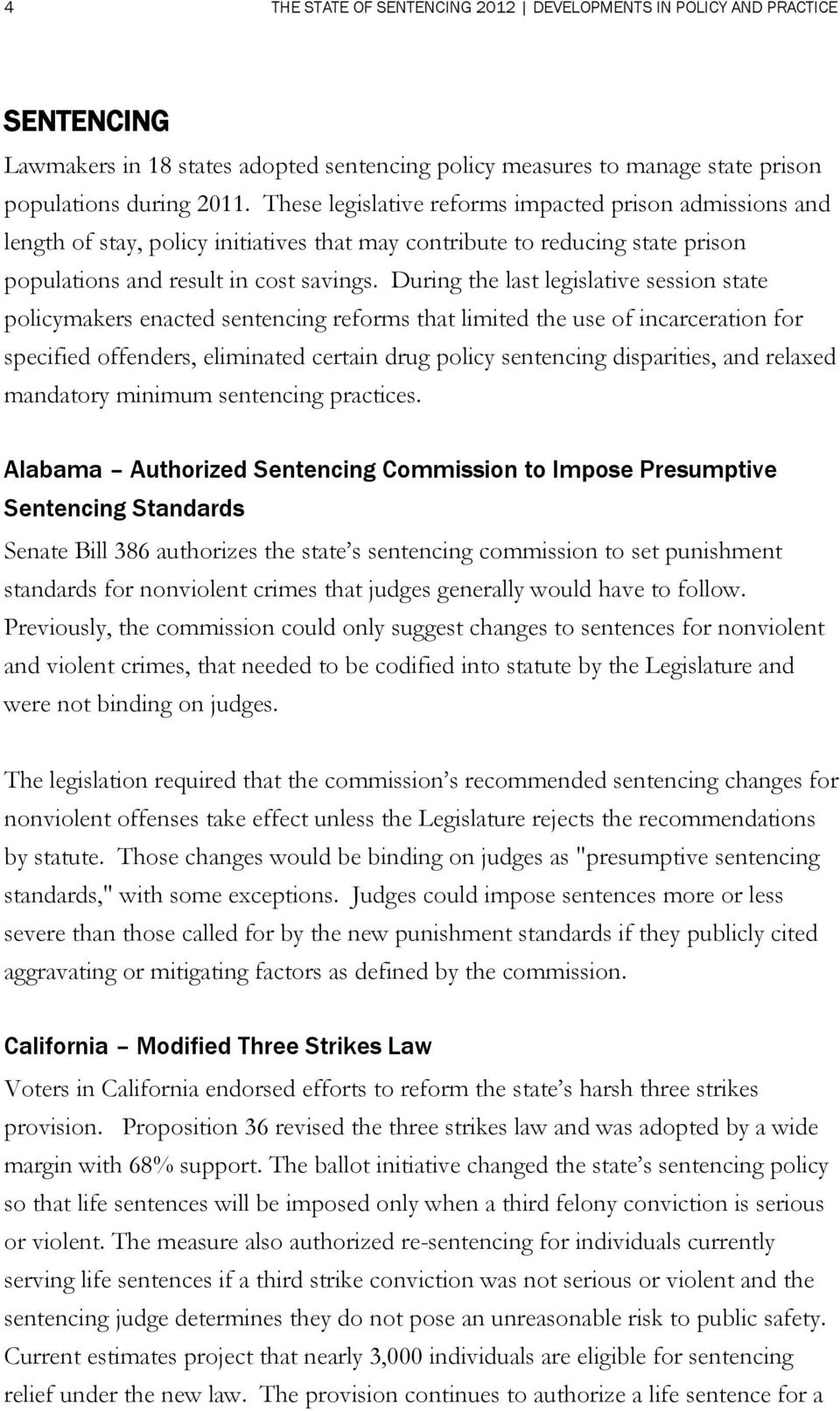 During the last legislative session state policymakers enacted sentencing reforms that limited the use of incarceration for specified offenders, eliminated certain drug policy sentencing disparities,