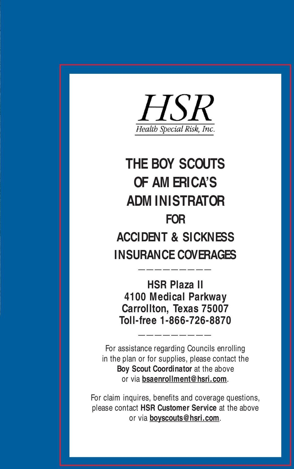 or for supplies, please contact the Boy Scout Coordinator at the above or via bsaenrollment@hsri.com.
