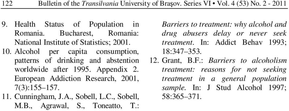 European Addiction Research, 2001, 7(3):155 157. 11. Cunningham, J.A., Sobell, L.C., Sobell, M.B., Agrawal, S., Toneatto, T.