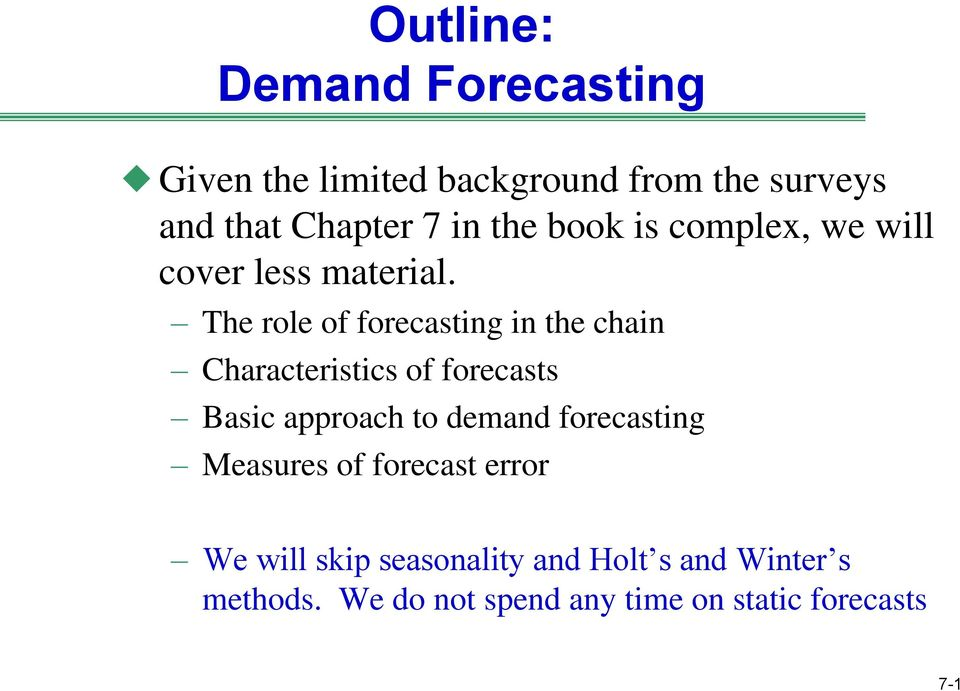 The role of forecasting in the chain Characteristics of forecasts Basic approach to demand