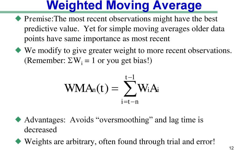 greater weight to more recent observations. (Remember: S W i = 1 or you get bias!