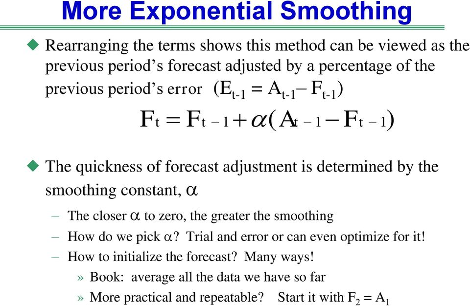 determined by the smoothing constant, a The closer a to zero, the greater the smoothing How do we pick a?