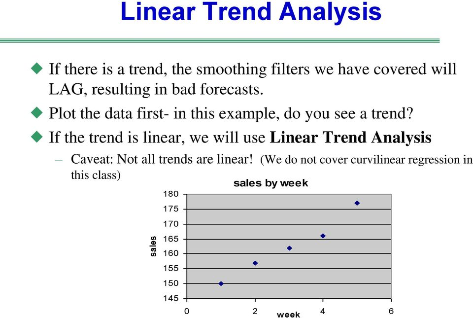 If the trend is linear, we will use Linear Trend Analysis Caveat: Not all trends are linear!