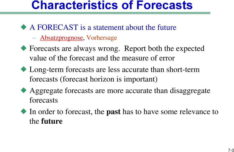 Report both the expected value of the forecast and the measure of error Long-term forecasts are less