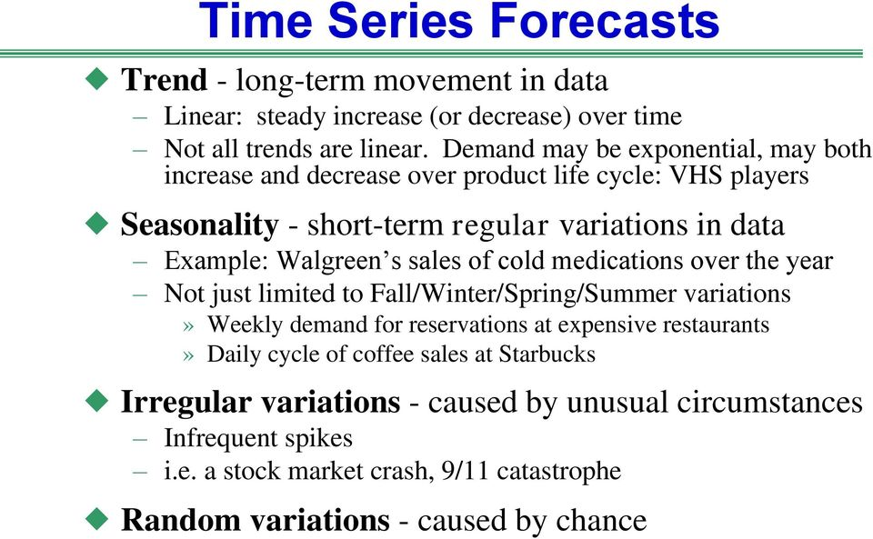 Walgreen s sales of cold medications over the year Not just limited to Fall/Winter/Spring/Summer variations» Weekly demand for reservations at expensive