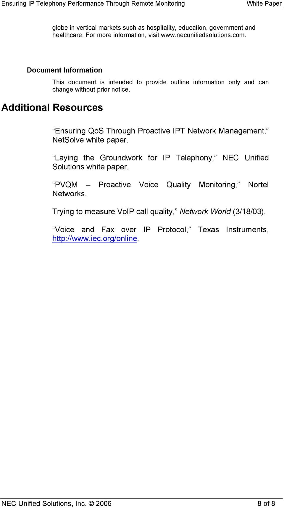 Additional Resources Ensuring QoS Through Proactive IPT Network Management, NetSolve white paper.