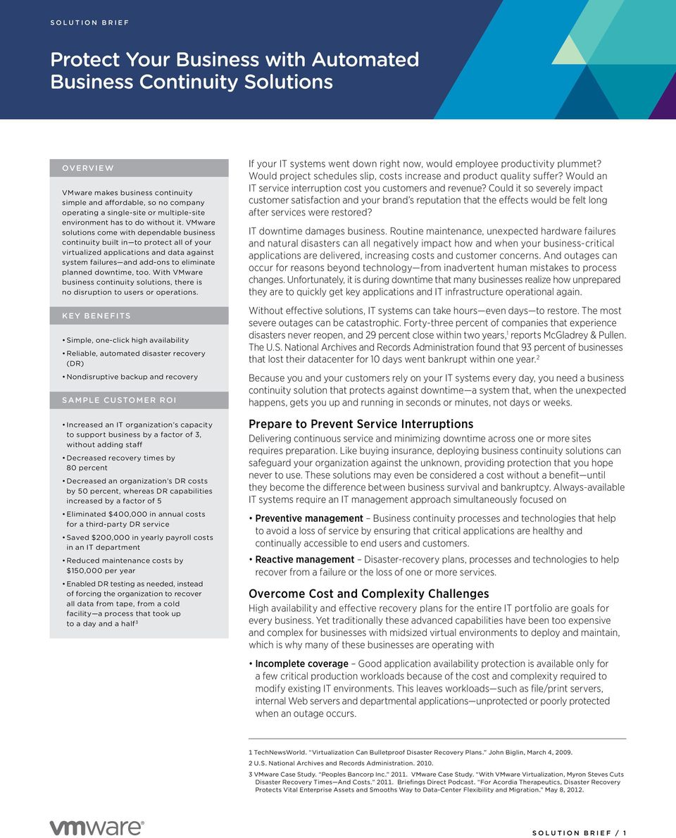 VMware solutions come with dependable business continuity built in to protect all of your virtualized applications and data against system failures and add-ons to eliminate planned downtime, too.