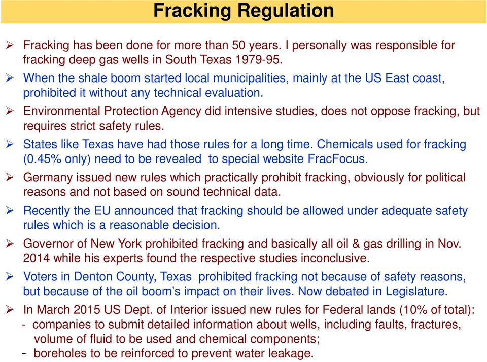 Environmental Protection Agency did intensive studies, does not oppose fracking, but requires strict safety rules. States like Texas have had those rules for a long time.