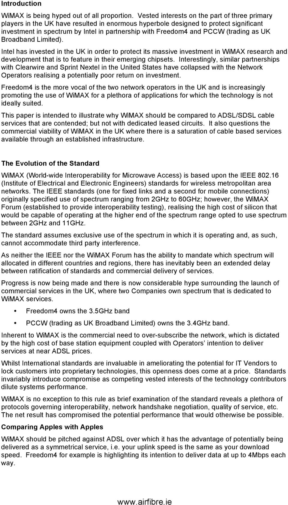 PCCW (trading as UK Broadband Limited). Intel has invested in the UK in order to protect its massive investment in WiMAX research and development that is to feature in their emerging chipsets.