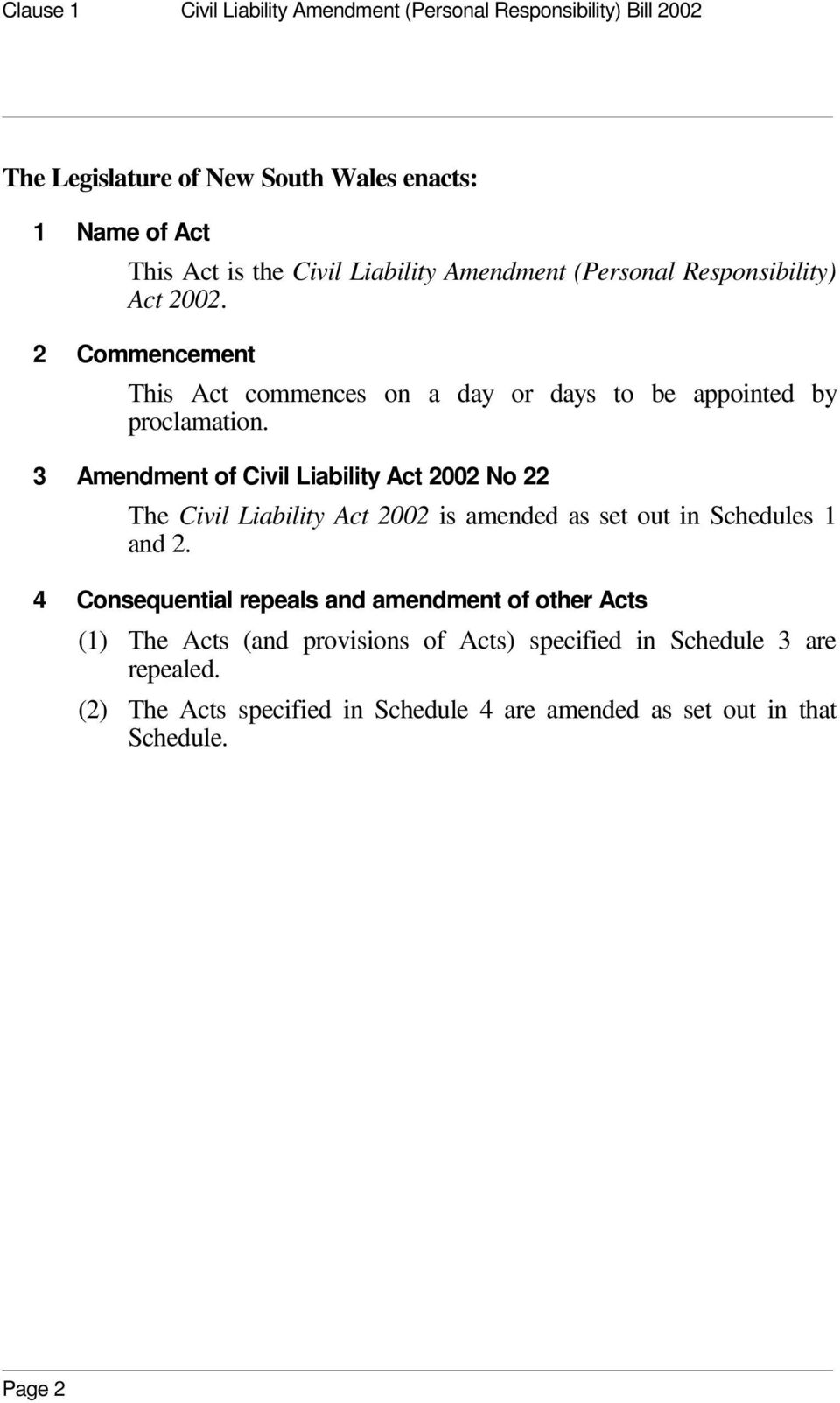 3 Amendment of Civil Liability Act 2002 No 22 The Civil Liability Act 2002 is amended as set out in Schedules 1 and 2.