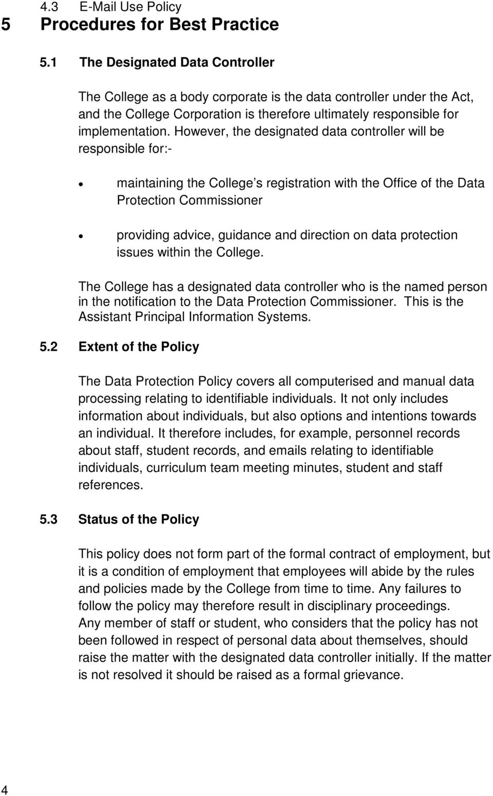 However, the designated data controller will be responsible for:- maintaining the College s registration with the Office of the Data Protection Commissioner providing advice, guidance and direction